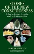 Stones & the New Consciousness Healing Awakening & Co Creating with Crystals Minerals & Gems