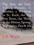 Poet the Lion Talking Pictures El Farolito a Wedding in St Roch the Big Box Store the Warp in the Mirror Spring Midnights Fire & All