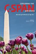 Exploring the C-Span Archives: Advancing the Research Agenda