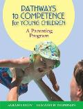 Pathways to Competence for Young Children A Parenting Program with CDROM