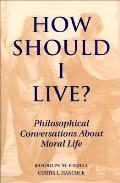 How Should I Live Philosophical Conversa