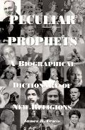 Peculiar Prophets A Biographical Dictionary Of