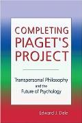 Completing Piaget's Project: Transpersonal Philosophy and the Future of Psychology