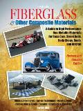 Fiberglass and Other Composite Materials: A Guide to High Performance Non-Metallic Materials for Race Cars, Street Rods, Body Shops, Boats and Aircraf