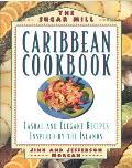 Sugar Mill Caribbean Cookbook Casual & Elegan Recipes Inspired by the Islands