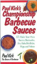 Paul Kirks Championship Barbecue Sauces 175 Make Your Own Sauces Marinades Dry Rubs Wet Rubs Mops & Salsas