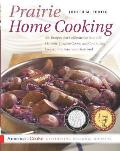Prairie Home Cooking 400 Recipes That Celebrate the Bountiful Harvests Creative Cooks & Comforting Foods of the American Heartland
