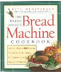 Bread Lovers Bread Machine Cookbook A Master Bakers 300 Favorite Recipes for Perfect Every Time Bread from Every Kind of Machine