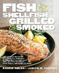 Fish & Shellfish Grilled & Smoked 300 Foolproof Recipes for Everything from Amberjack to Whitefish Plus Really Good Rubs Marvelous Marinades