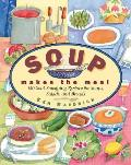 Soup Makes the Meal 150 Soul Satisfying Recipes for Soups Salads & Breads