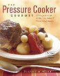 Pressure Cooker Gourmet 225 Recipes for Great Tasting Long Simmered Flavors in Just Minutes
