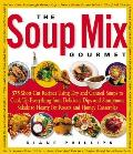 Soup Mix Gourmet 375 Short Cut Recipes Using Dry & Canned Soups to Create Everything from Delicious Dips & Sumptuous Salads to Hear