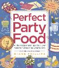 Perfect Party Food: All the...