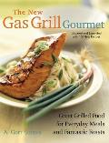The New Gas Grill Gourmet: Great Grilled Food for Everyday Meals and Fantastic Feasts