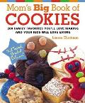 Moms Big Book of Cookies 200 Family Favorites Youll Love Making & Your Kids Will Love Eating