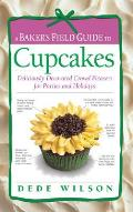 Bakers Field Guide to Cupcakes Deliciously Decorated Crowd Pleasers for Parties & Holidays