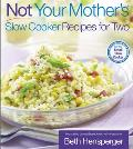 Not Your Mothers Slow Cooker Recipes for Two For the Small Slow Cooker