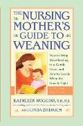 Nursing Mothers Guide to Weaning How to Bring Breastfeeding to a Gentle Close & How to Decide When the Time Is Right