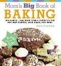 Moms Big Book of Baking 200 Simple Foolproof Family Favorites for Birthday Parties Bake Sales & More