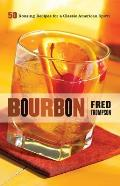 Bourbon 50 Rousing Recipes For A Classic