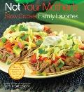 Not Your Mothers Slow Cooker Family Favorites