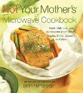 Not Your Mothers Microwave Cookbook Fresh Delicious & Wholesome Main
