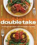 Double Take One Fabulous Recipe Two Finished Dishes Feeding Vegetarians & Omnivores Together