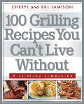 100 Grilling Recipes You Cant Live Without