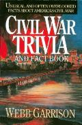 Civil War Trivia & Fact Book Unusual & Often Overlooked Facts about Americas Civil War