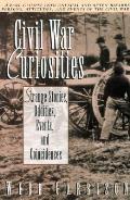 Civil War Curiosities Strange Stories Oddities Events & Coincidences