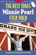 The Best Jokes Minnie Pearl Ever Told: Plus Some That She Overheard!