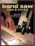 Cutting Edge Band Saw Tips & Tricks How to Get the Most Out of Your Band Saw