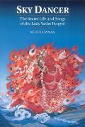 Sky Dancer The Secret Life & Songs of the Lady Yeshe Tsogyel
