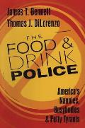 The Food and Drink Police: America's Nannies, Busybodies and Petty Tyrants