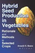 Hybrid Seed Production in Vegetables Rationale & Methods in Selected Crops