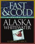 Fast & Cold A Guide To Alaska Whitewater