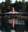 House on the Water Inspiration for Living at the Waters Edge