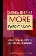More Fabric Savvy A Quick Resource Guide to Selecting & Sewing Fabric