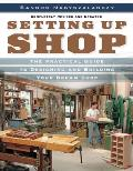 Setting Up Shop: The Practical Guide to Designing and Building Your Dream Shop