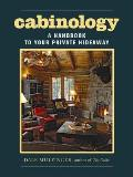 Cabinology A Handbook to Your Private Hideaway