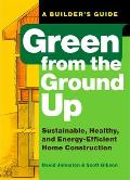 Green from the Ground Up Sustainable Healthy & Energy Efficient Home Construction