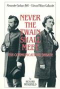 Never the Twain Shall Meet Bell Gallaudet & the Communications Debate