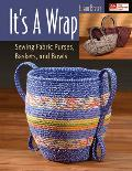 Its a Wrap Sewing Fabric Purses Baskets & Bowls