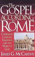 Gospel According To Rome Comparing Catholicism
