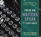 Fresh Air Writers Speak Terry Gross Interviews 13 Acclaimed Writers