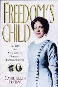 Freedoms Child The Life of a Confederate Generals Black Daughter