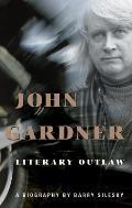 John Gardner: Literary Outlaw