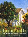 From the Ground Up The Story of a First Garden