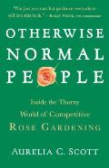 Otherwise Normal People Inside the Thorny World of Competitive Rose Gardening