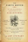Earth Moved On the Remarkable Achievements of Earthworms